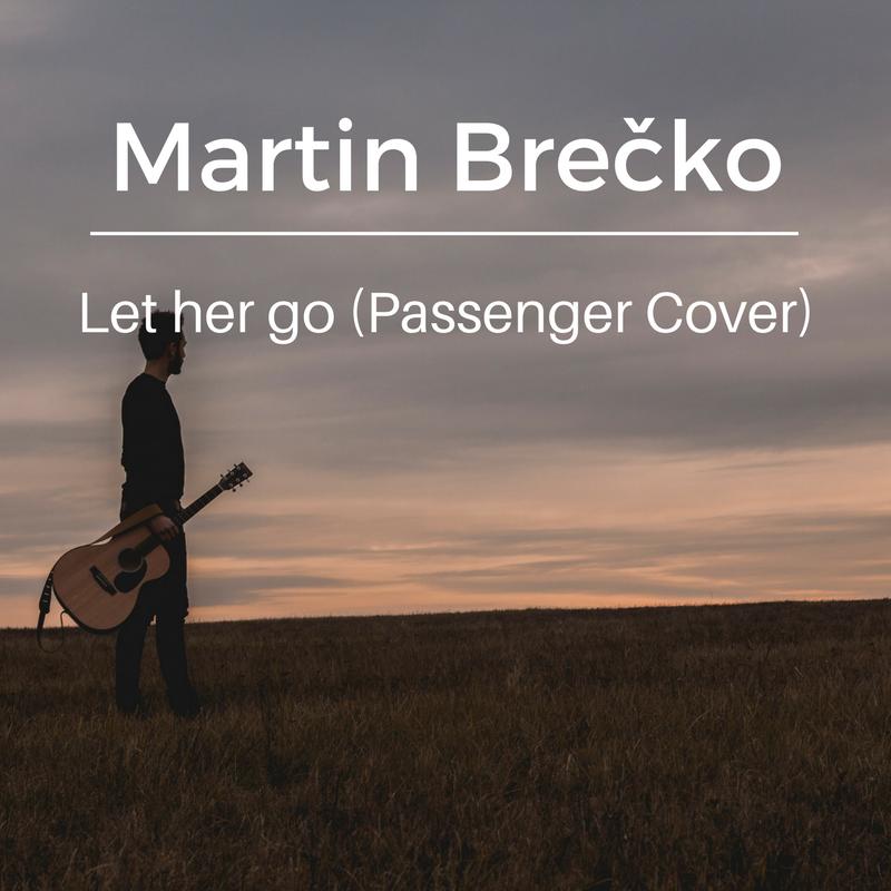 Martin Brečko – Let her go (Passenger cover)