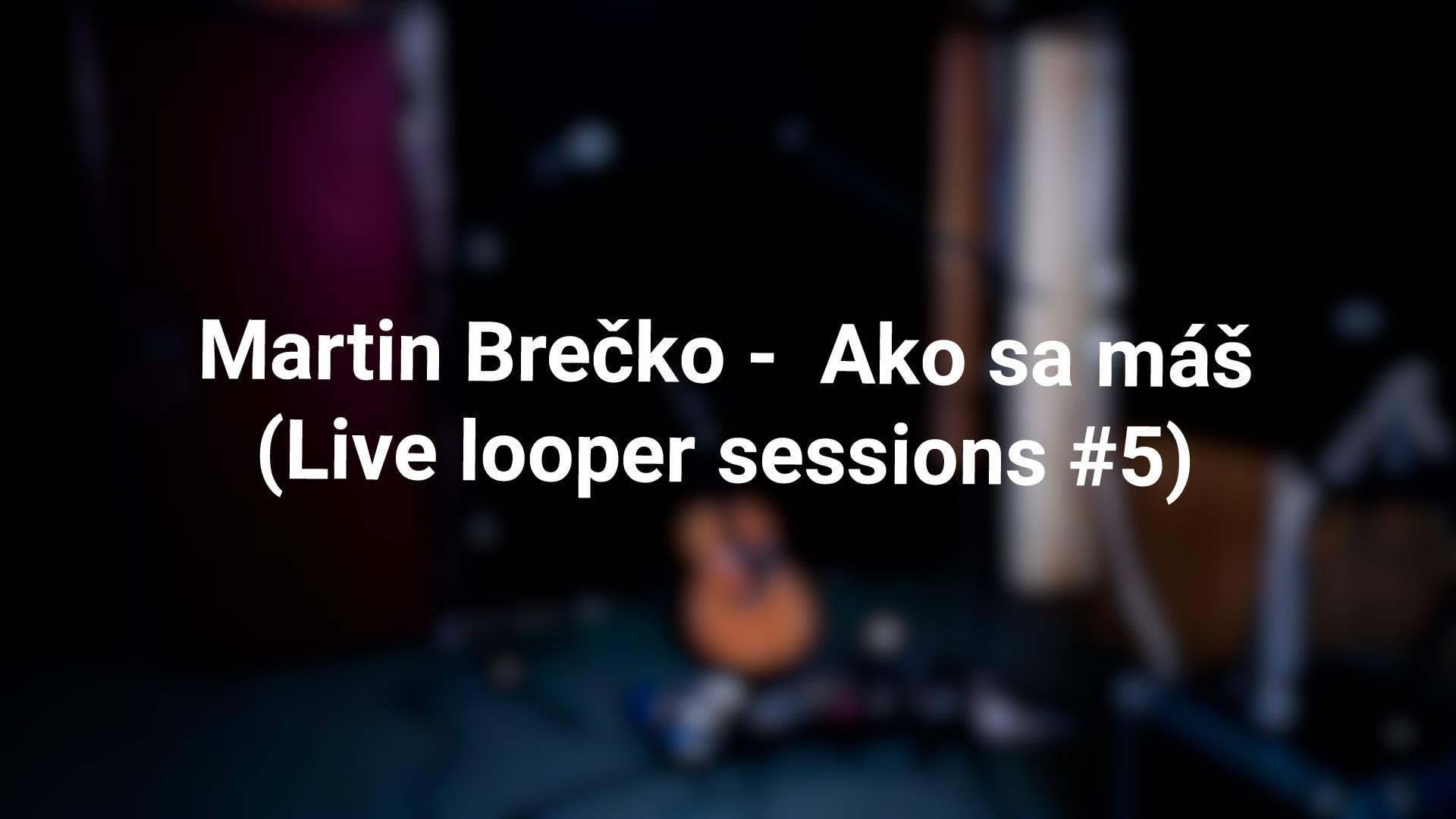 Martin Brečko – Ako sa máš (Live looper sessions #5)