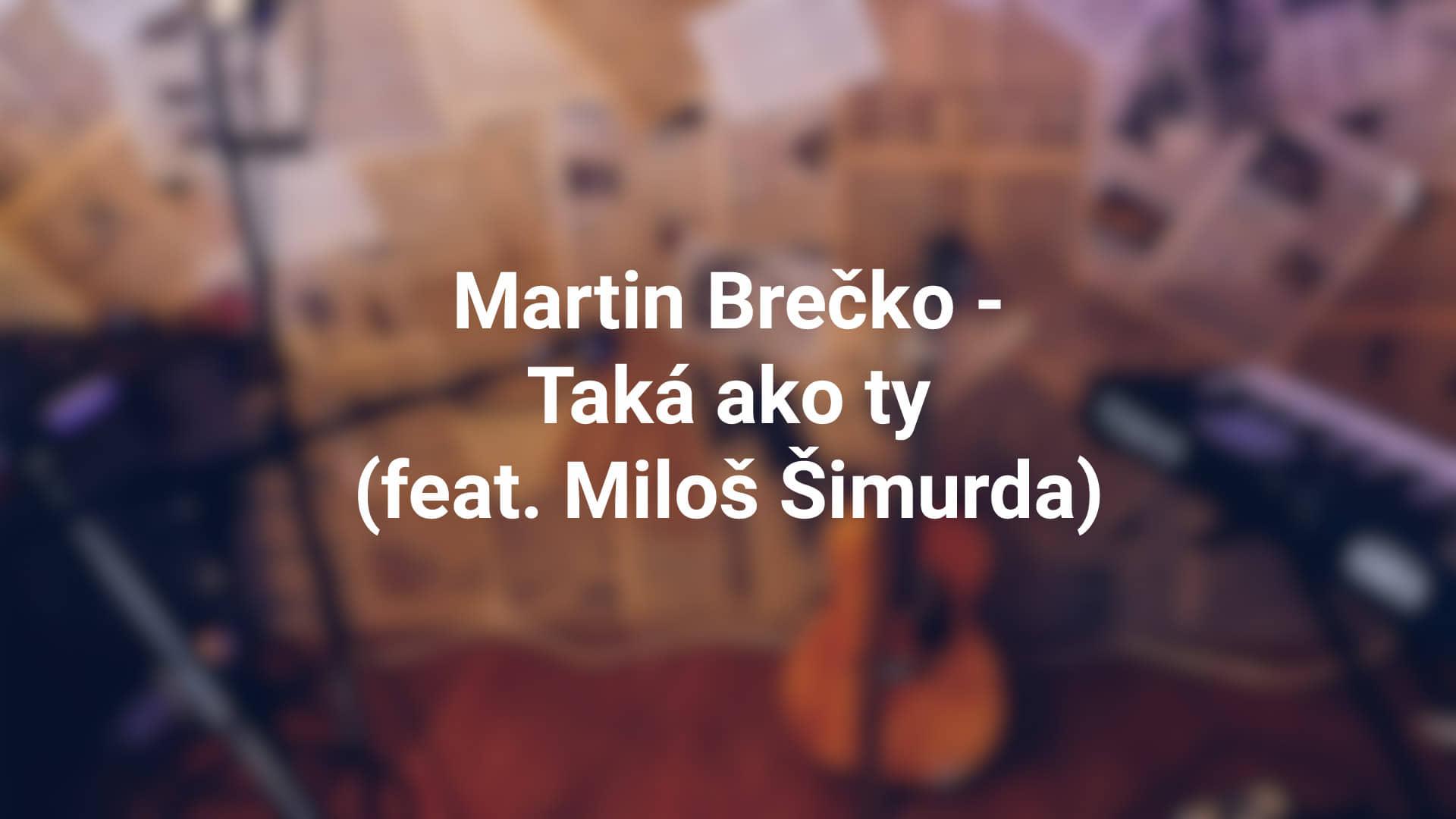 Martin Brečko – Taká ako ty (feat. Miloš Šimurda)